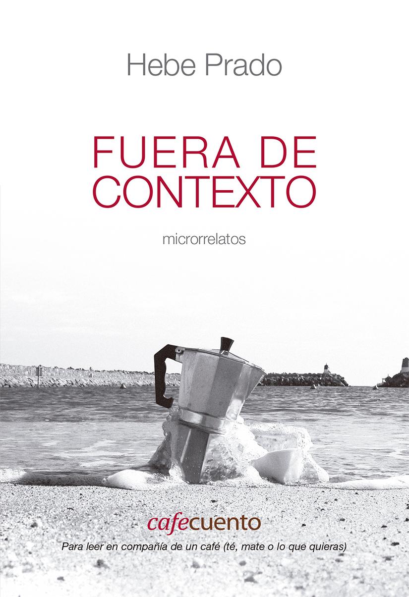 Fuera de contexto de Hebe Prado, cafecuento ediciones